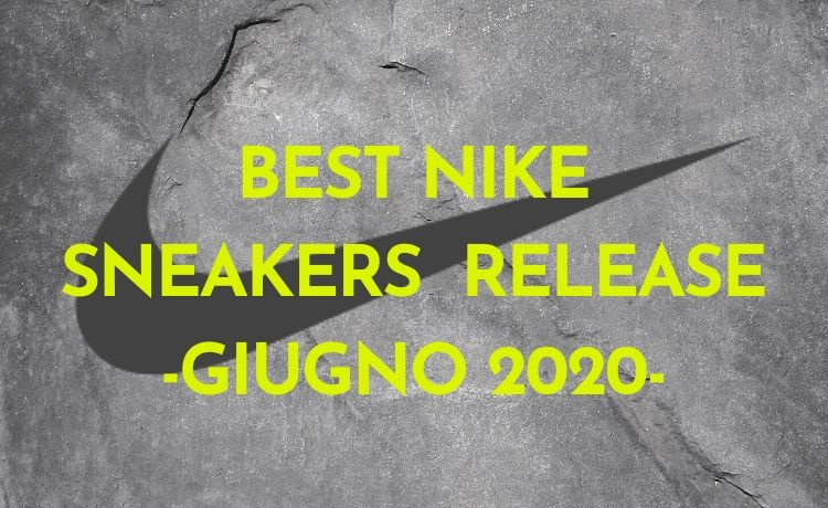 BEST NIKE SNEAKERS RELEASE -GIUGNO 2020-