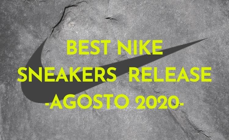 BEST NIKE SNEAKERS RELEASE -AGOSTO 2020-