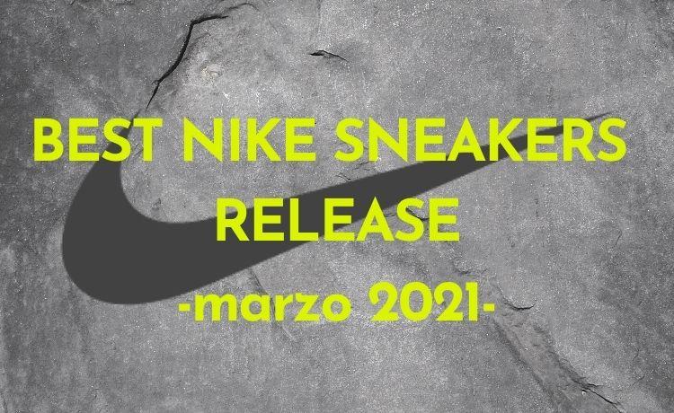 BEST NIKE SNEAKERS RELEASE -marzo 2021-