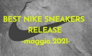 Migliori release Nike di maggio, un mese che pullula di nuove collab!
