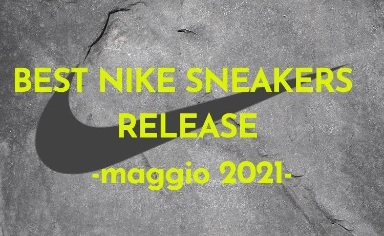 BEST NIKE SNEAKERS RELEASE -maggio 2021-