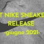 BEST NIKE SNEAKERS RELEASE -giugno 2021-